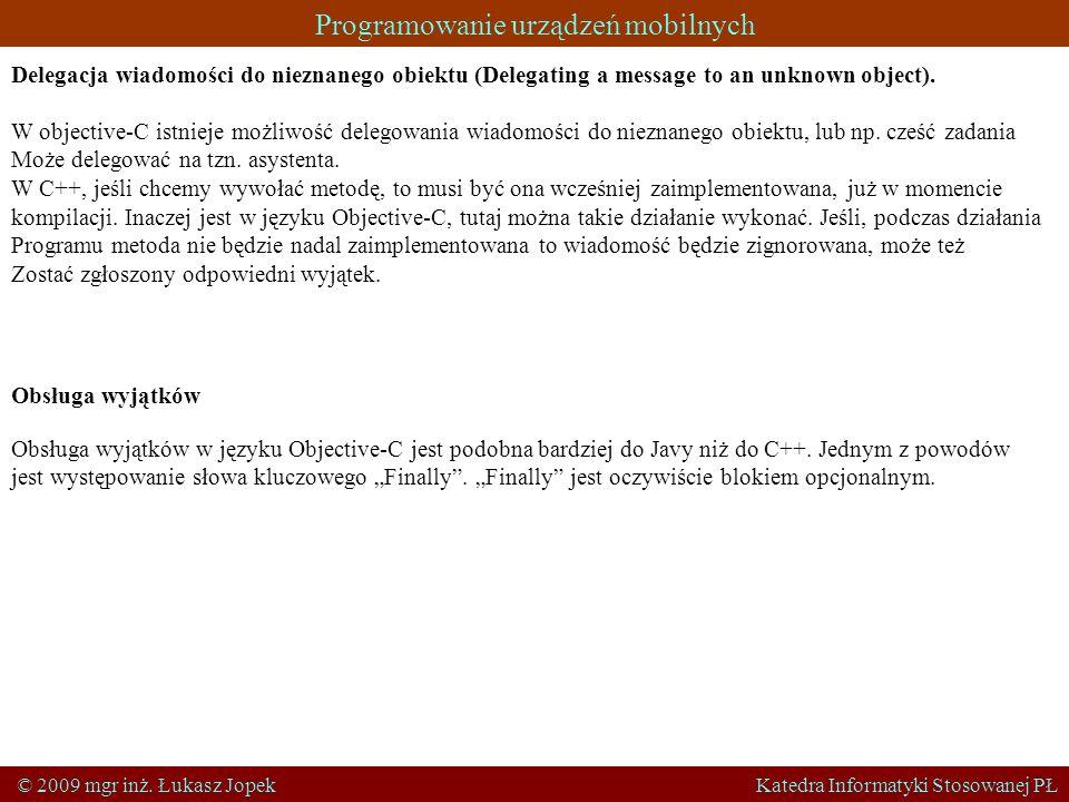Programowanie urządzeń mobilnych © 2009 mgr inż. Łukasz Jopek Katedra Informatyki Stosowanej PŁ Delegacja wiadomości do nieznanego obiektu (Delegating