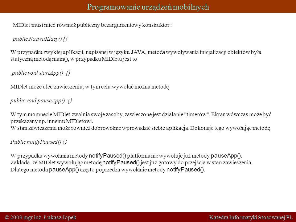 Programowanie urządzeń mobilnych © 2009 mgr inż. Łukasz Jopek Katedra Informatyki Stosowanej PŁ MIDlet musi mieć również publiczny bezargumentowy kons