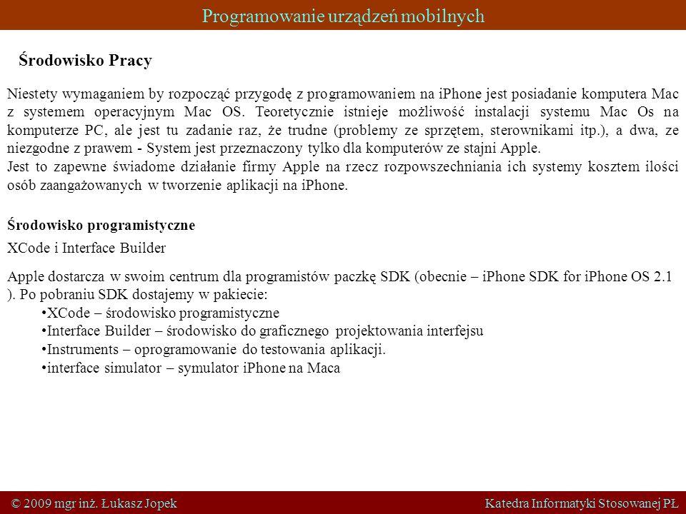 Programowanie urządzeń mobilnych © 2009 mgr inż. Łukasz Jopek Katedra Informatyki Stosowanej PŁ Środowisko Pracy Niestety wymaganiem by rozpocząć przy