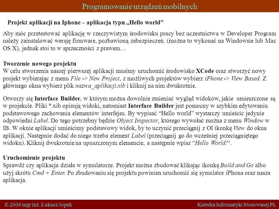 Programowanie urządzeń mobilnych © 2009 mgr inż. Łukasz Jopek Katedra Informatyki Stosowanej PŁ Projekt aplikacji na Iphone – aplikacja typu Hello wor