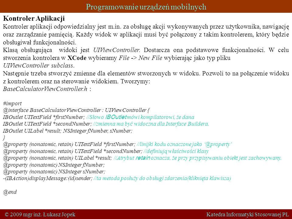 Programowanie urządzeń mobilnych © 2009 mgr inż. Łukasz Jopek Katedra Informatyki Stosowanej PŁ Kontroler Aplikacji Kontroler aplikacji odpowiedzialny