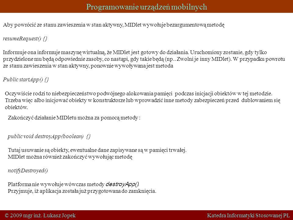 Programowanie urządzeń mobilnych © 2009 mgr inż. Łukasz Jopek Katedra Informatyki Stosowanej PŁ Aby powrócić ze stanu zawieszenia w stan aktywny, MIDl