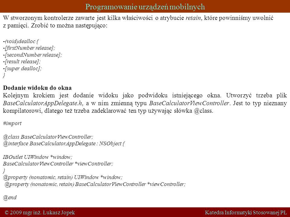 Programowanie urządzeń mobilnych © 2009 mgr inż. Łukasz Jopek Katedra Informatyki Stosowanej PŁ W stworzonym kontrolerze zawarte jest kilka właściwośc