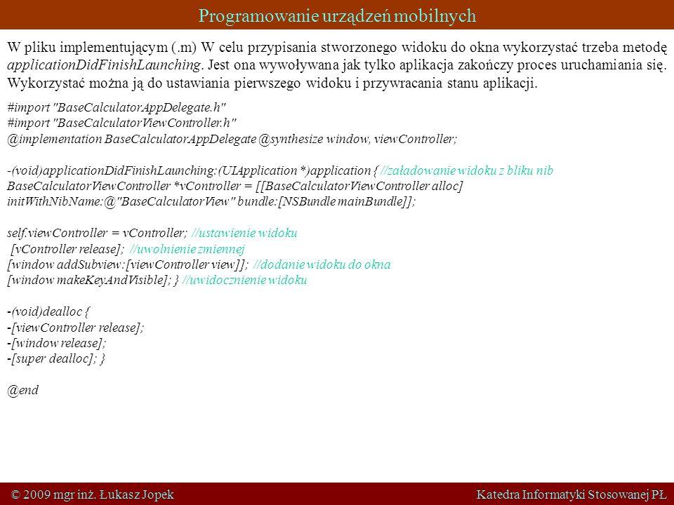 Programowanie urządzeń mobilnych © 2009 mgr inż. Łukasz Jopek Katedra Informatyki Stosowanej PŁ W pliku implementującym (.m) W celu przypisania stworz