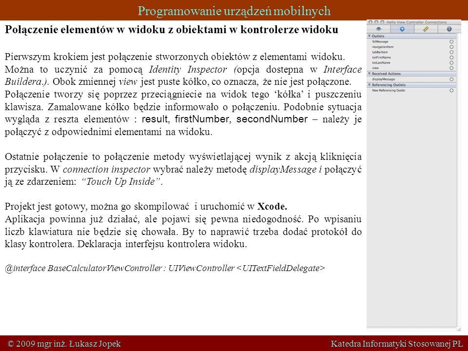 Programowanie urządzeń mobilnych © 2009 mgr inż. Łukasz Jopek Katedra Informatyki Stosowanej PŁ Połączenie elementów w widoku z obiektami w kontrolerz