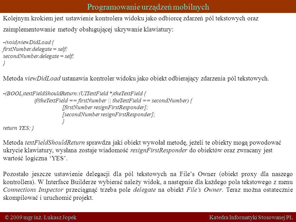 Programowanie urządzeń mobilnych © 2009 mgr inż. Łukasz Jopek Katedra Informatyki Stosowanej PŁ Kolejnym krokiem jest ustawienie kontrolera widoku jak