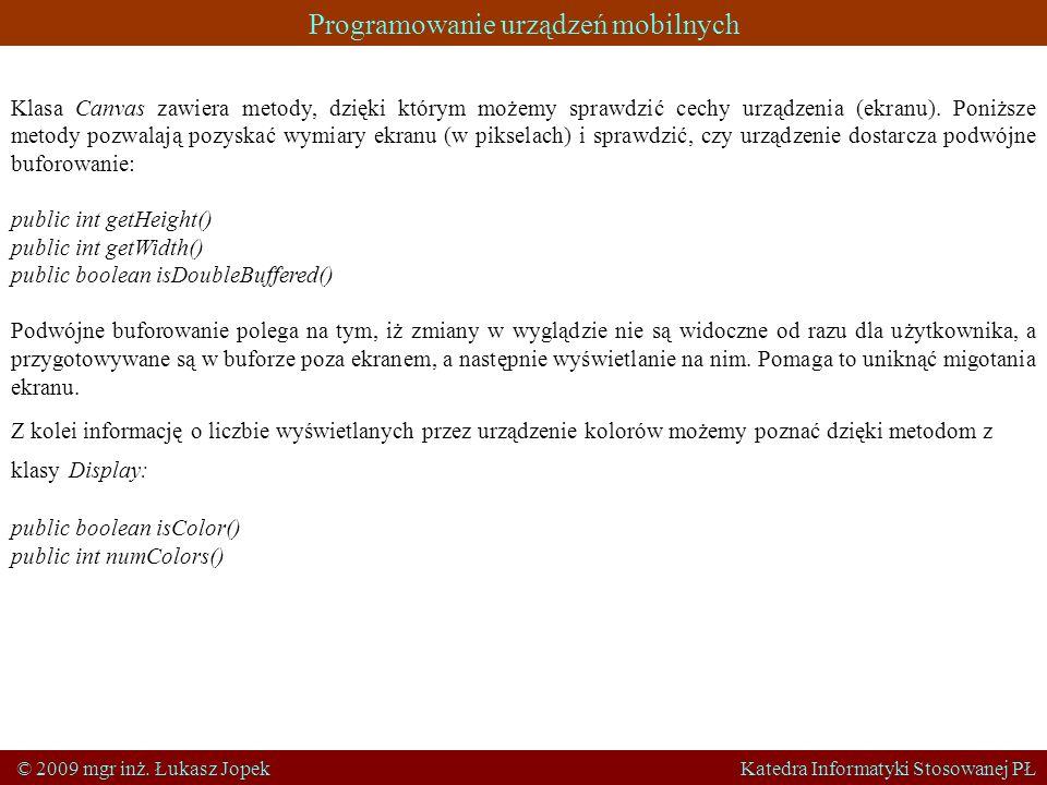 Programowanie urządzeń mobilnych © 2009 mgr inż. Łukasz Jopek Katedra Informatyki Stosowanej PŁ Klasa Canvas zawiera metody, dzięki którym możemy spra