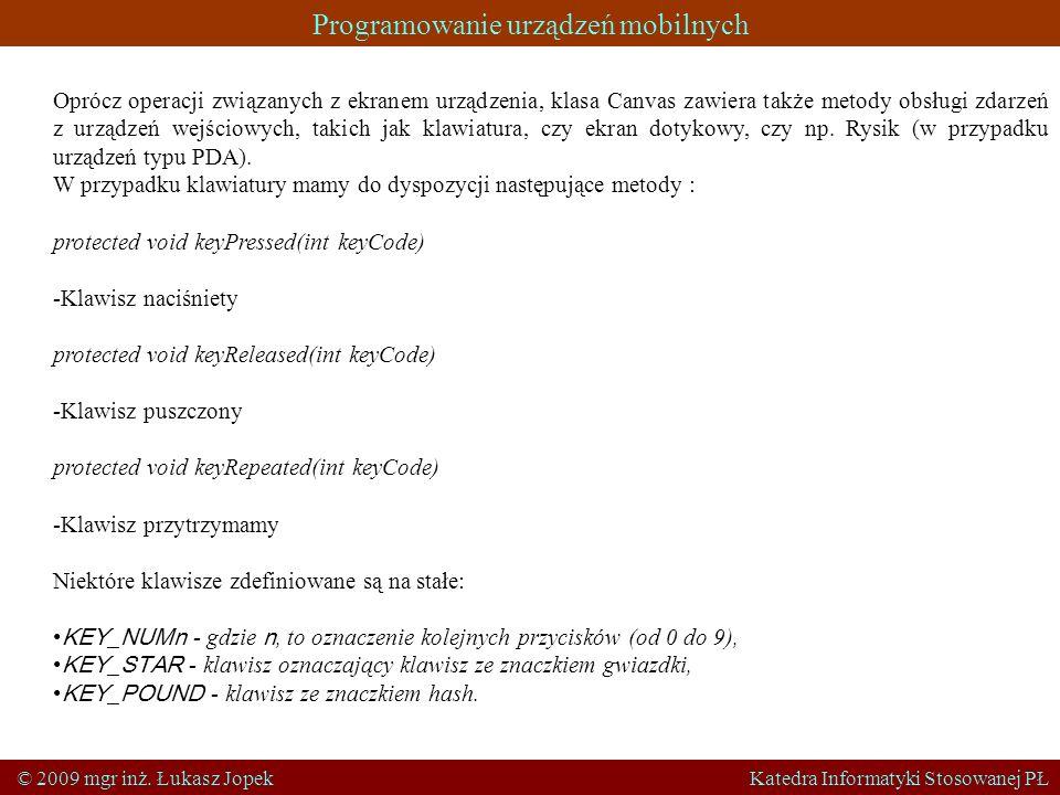 Programowanie urządzeń mobilnych © 2009 mgr inż. Łukasz Jopek Katedra Informatyki Stosowanej PŁ Oprócz operacji związanych z ekranem urządzenia, klasa