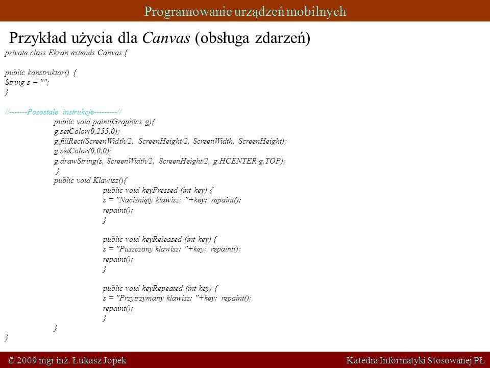 Programowanie urządzeń mobilnych © 2009 mgr inż. Łukasz Jopek Katedra Informatyki Stosowanej PŁ private class Ekran extends Canvas { public konstrukto