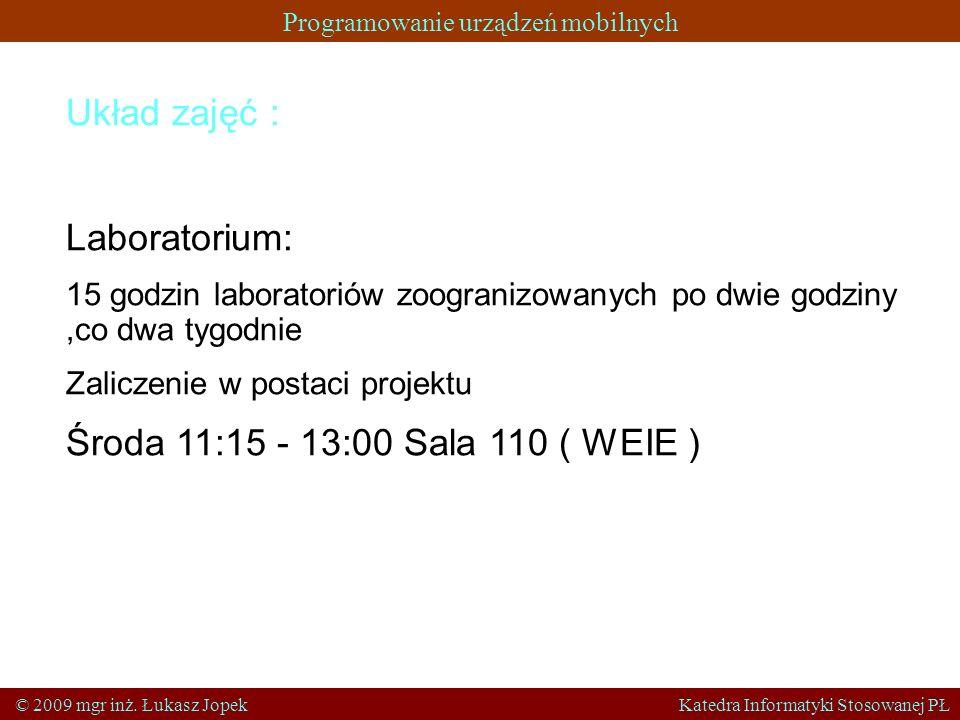 Programowanie urządzeń mobilnych © 2009 mgr inż. Łukasz Jopek Katedra Informatyki Stosowanej PŁ Układ zajęć : Laboratorium: 15 godzin laboratoriów zoo
