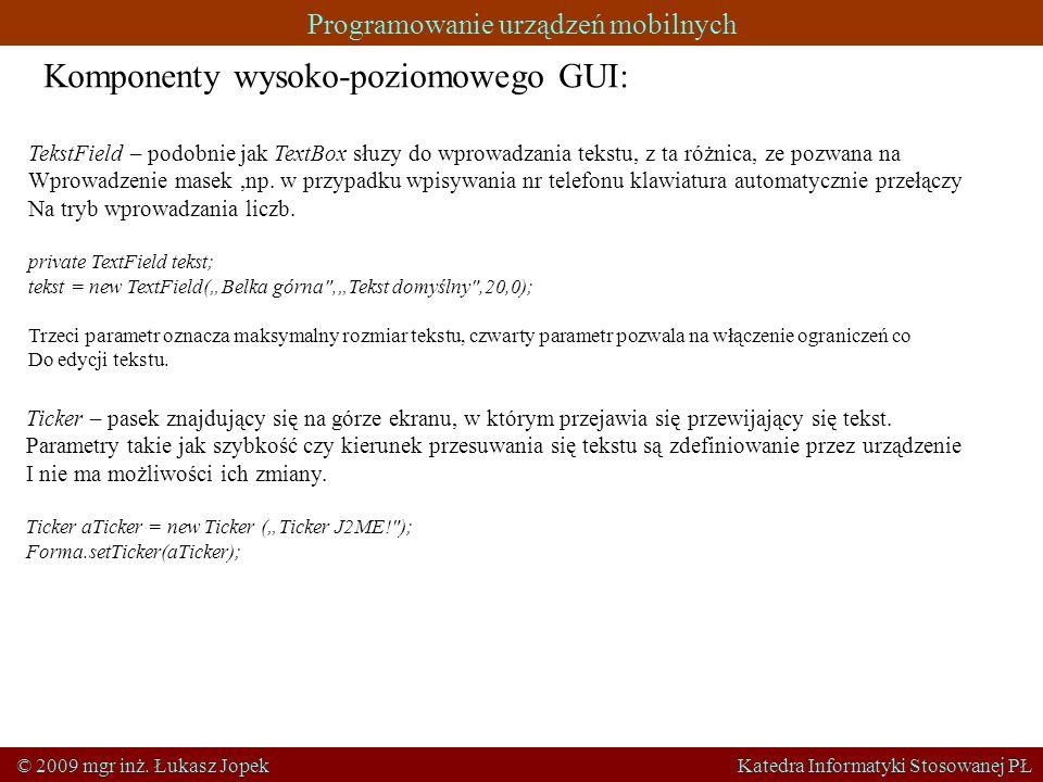 Programowanie urządzeń mobilnych © 2009 mgr inż. Łukasz Jopek Katedra Informatyki Stosowanej PŁ TekstField – podobnie jak TextBox słuzy do wprowadzani