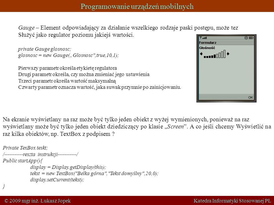 Programowanie urządzeń mobilnych © 2009 mgr inż. Łukasz Jopek Katedra Informatyki Stosowanej PŁ Gauge – Element odpowiadający za działanie wszelkiego