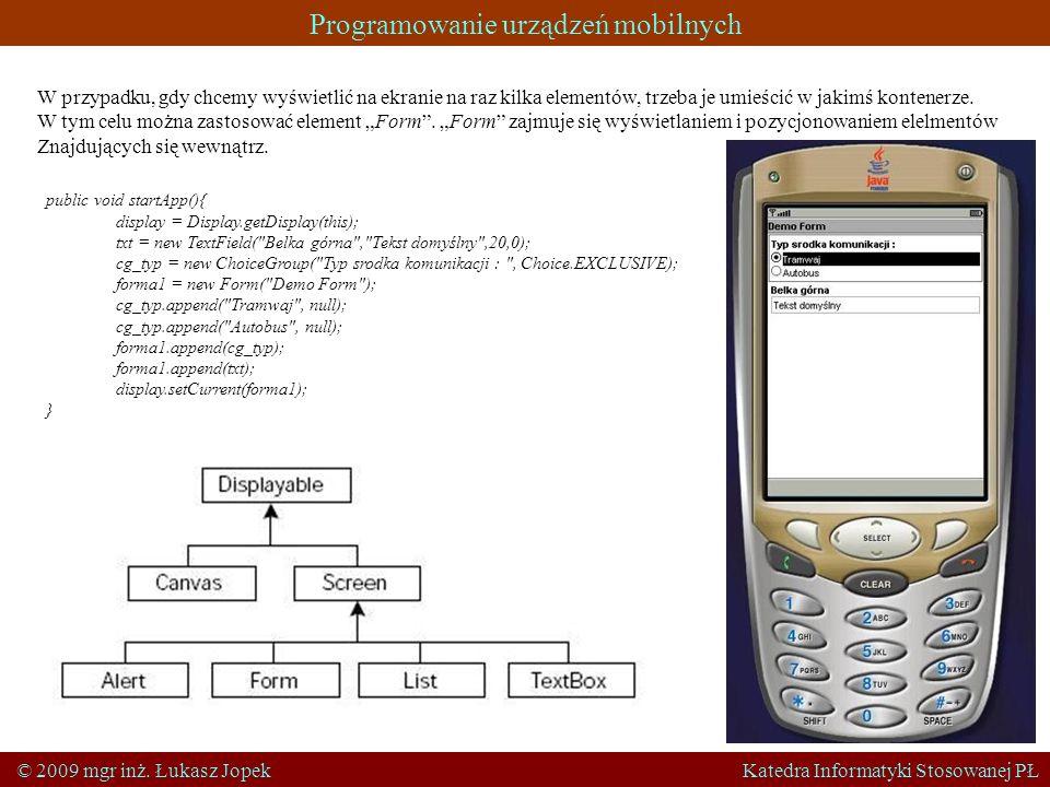 Programowanie urządzeń mobilnych © 2009 mgr inż. Łukasz Jopek Katedra Informatyki Stosowanej PŁ W przypadku, gdy chcemy wyświetlić na ekranie na raz k