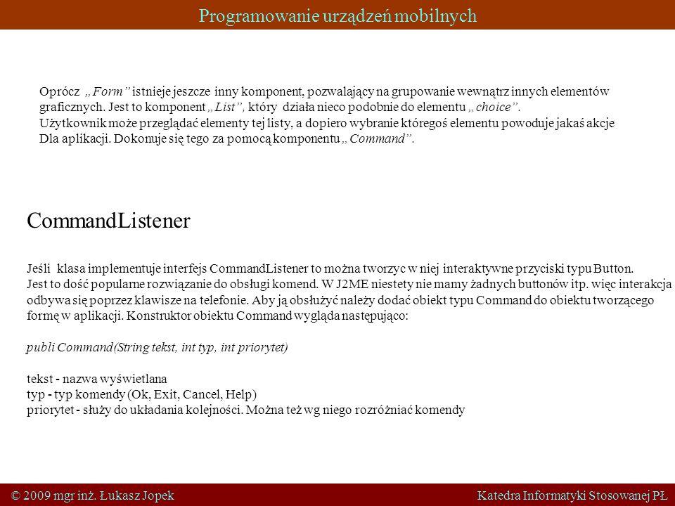 Programowanie urządzeń mobilnych © 2009 mgr inż. Łukasz Jopek Katedra Informatyki Stosowanej PŁ Oprócz Form istnieje jeszcze inny komponent, pozwalają