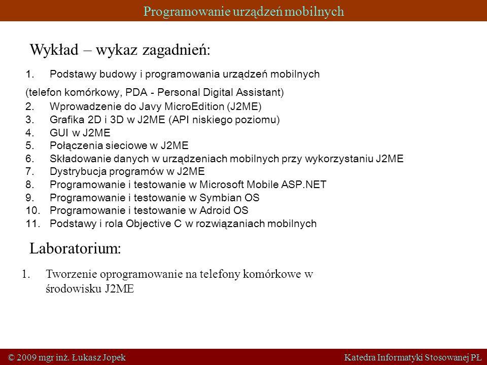 Programowanie urządzeń mobilnych © 2009 mgr inż. Łukasz Jopek Katedra Informatyki Stosowanej PŁ Wykład – wykaz zagadnień: 1.Podstawy budowy i programo