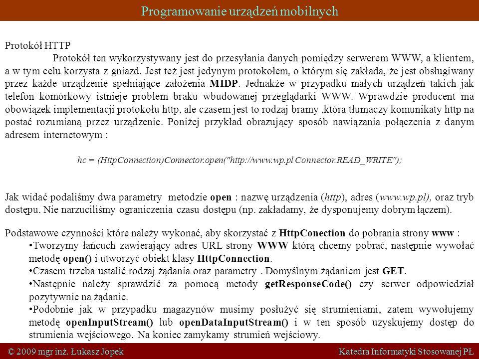 Programowanie urządzeń mobilnych © 2009 mgr inż. Łukasz Jopek Katedra Informatyki Stosowanej PŁ Protokół HTTP Protokół ten wykorzystywany jest do prze