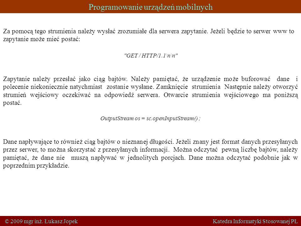 Programowanie urządzeń mobilnych © 2009 mgr inż. Łukasz Jopek Katedra Informatyki Stosowanej PŁ Za pomocą tego strumienia należy wysłać zrozumiałe dla