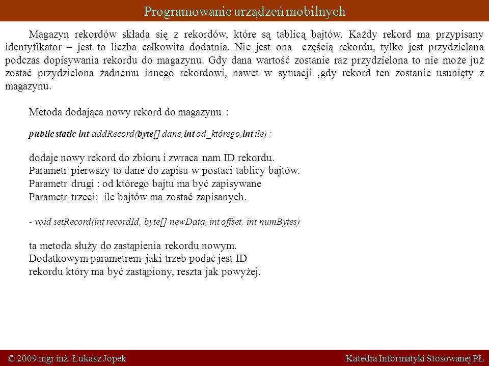 Programowanie urządzeń mobilnych © 2009 mgr inż. Łukasz Jopek Katedra Informatyki Stosowanej PŁ Magazyn rekordów składa się z rekordów, które są tabli
