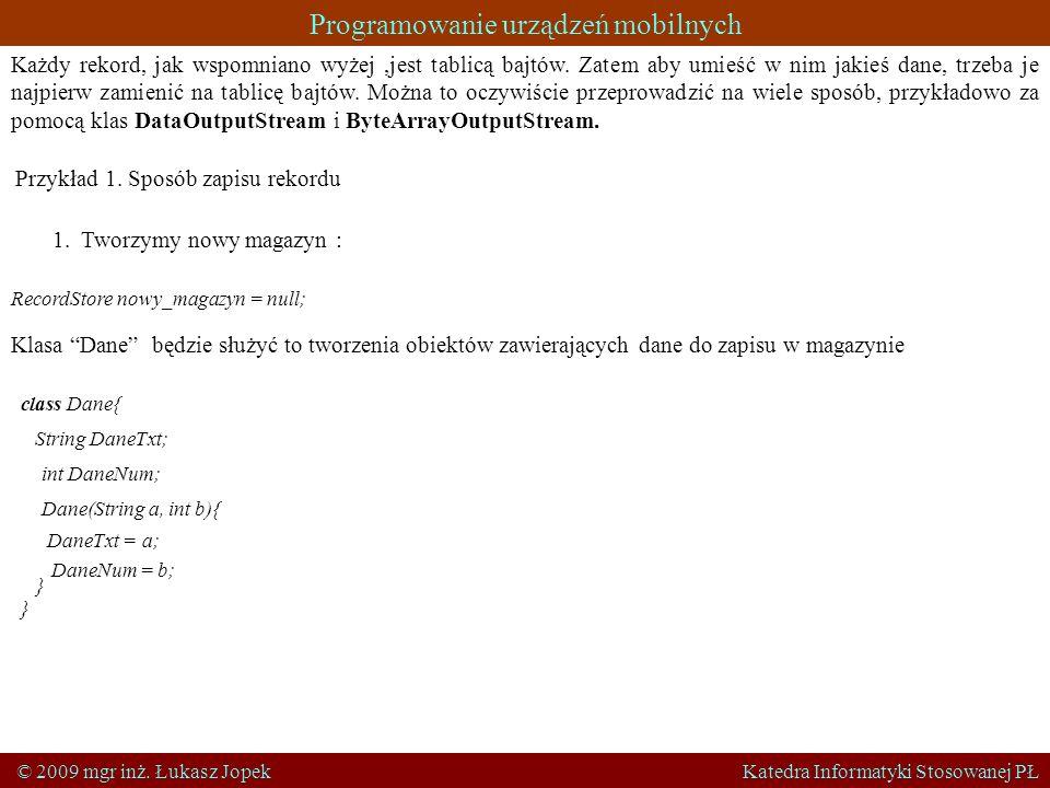 Programowanie urządzeń mobilnych © 2009 mgr inż. Łukasz Jopek Katedra Informatyki Stosowanej PŁ Każdy rekord, jak wspomniano wyżej,jest tablicą bajtów
