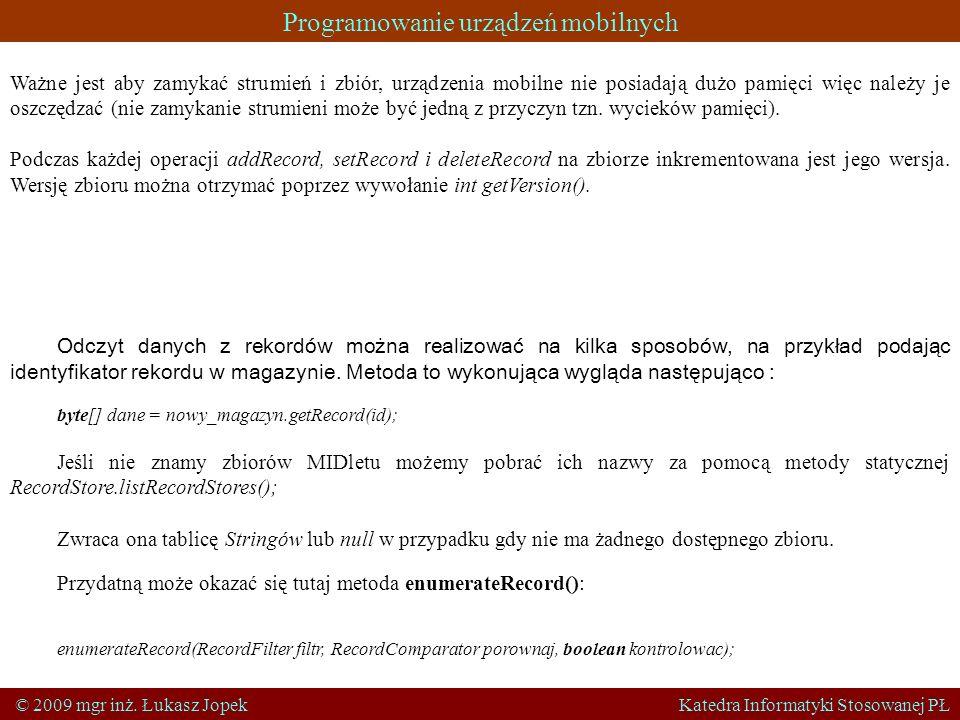 Programowanie urządzeń mobilnych © 2009 mgr inż. Łukasz Jopek Katedra Informatyki Stosowanej PŁ Ważne jest aby zamykać strumień i zbiór, urządzenia mo