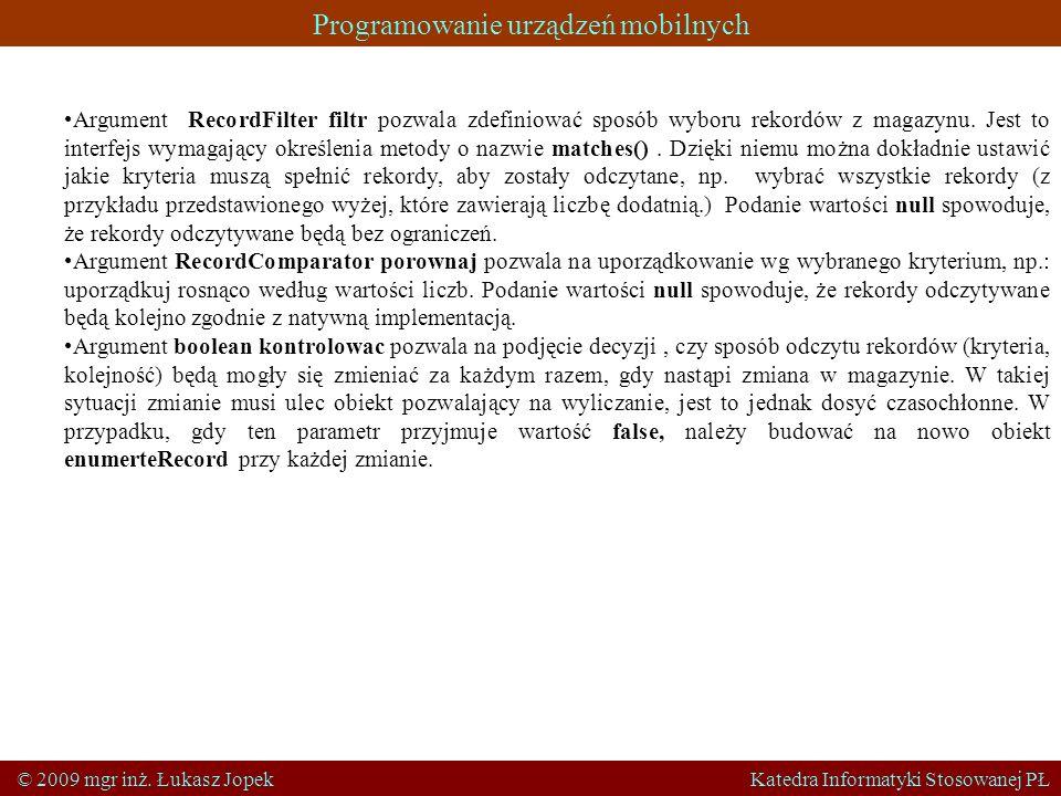 Programowanie urządzeń mobilnych © 2009 mgr inż. Łukasz Jopek Katedra Informatyki Stosowanej PŁ Argument RecordFilter filtr pozwala zdefiniować sposób