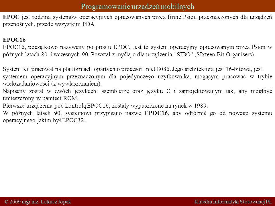 Programowanie urządzeń mobilnych © 2009 mgr inż. Łukasz Jopek Katedra Informatyki Stosowanej PŁ EPOC jest rodziną systemów operacyjnych opracowanych p