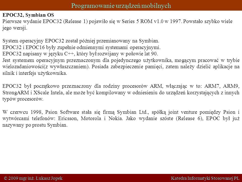 Programowanie urządzeń mobilnych © 2009 mgr inż. Łukasz Jopek Katedra Informatyki Stosowanej PŁ EPOC32, Symbian OS Pierwsze wydanie EPOC32 (Release 1)