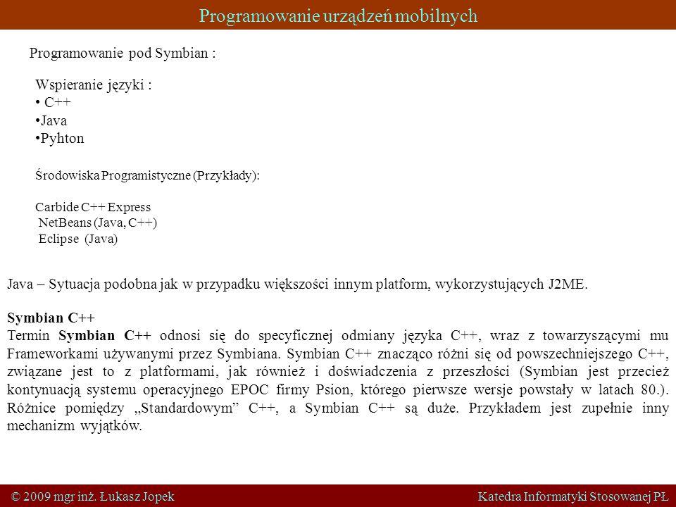 Programowanie urządzeń mobilnych © 2009 mgr inż. Łukasz Jopek Katedra Informatyki Stosowanej PŁ Programowanie pod Symbian : Wspieranie języki : C++ Ja