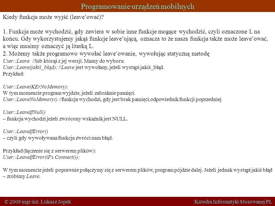 Programowanie urządzeń mobilnych © 2009 mgr inż. Łukasz Jopek Katedra Informatyki Stosowanej PŁ Kiedy funkcja może wyjść (leaveować)? 1. Funkcja może