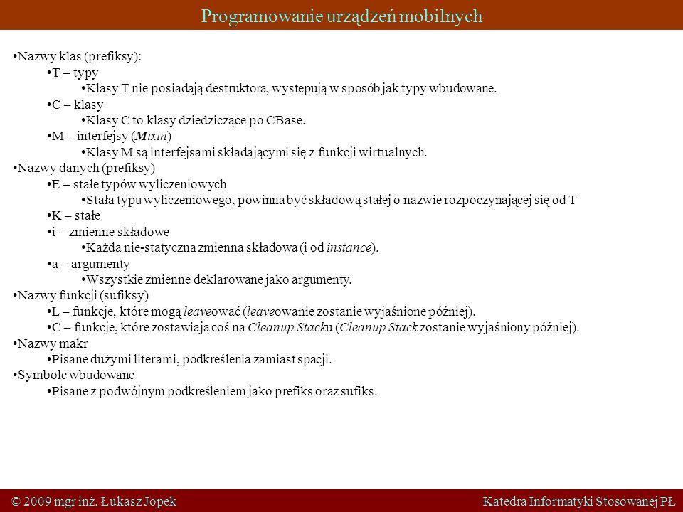 Programowanie urządzeń mobilnych © 2009 mgr inż. Łukasz Jopek Katedra Informatyki Stosowanej PŁ Nazwy klas (prefiksy): T – typy Klasy T nie posiadają