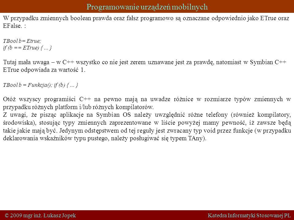 Programowanie urządzeń mobilnych © 2009 mgr inż. Łukasz Jopek Katedra Informatyki Stosowanej PŁ W przypadku zmiennych boolean prawda oraz fałsz progra