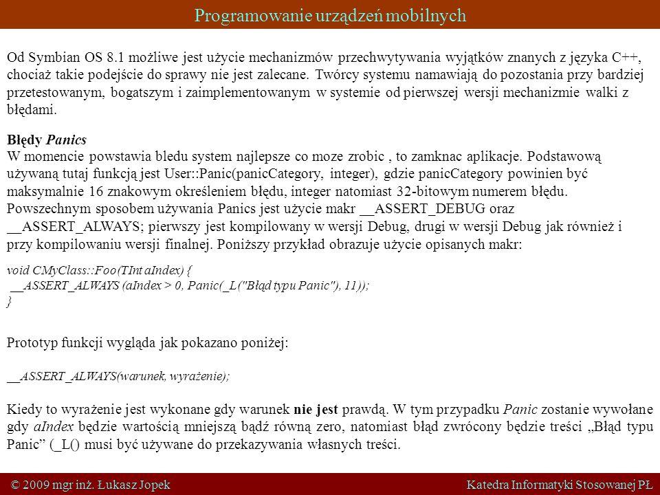 Programowanie urządzeń mobilnych © 2009 mgr inż. Łukasz Jopek Katedra Informatyki Stosowanej PŁ Od Symbian OS 8.1 możliwe jest użycie mechanizmów prze