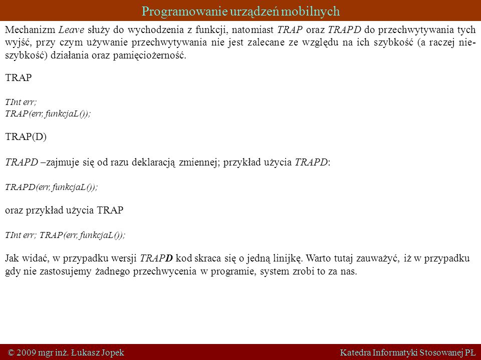 Programowanie urządzeń mobilnych © 2009 mgr inż. Łukasz Jopek Katedra Informatyki Stosowanej PŁ Mechanizm Leave służy do wychodzenia z funkcji, natomi