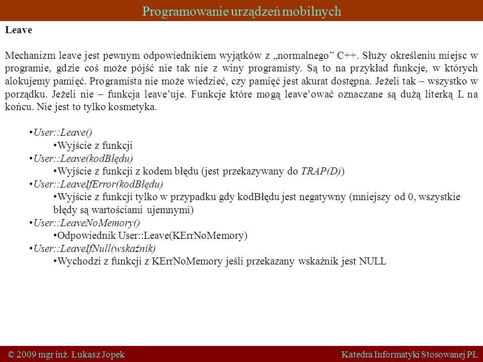 Programowanie urządzeń mobilnych © 2009 mgr inż. Łukasz Jopek Katedra Informatyki Stosowanej PŁ Leave Mechanizm leave jest pewnym odpowiednikiem wyjąt
