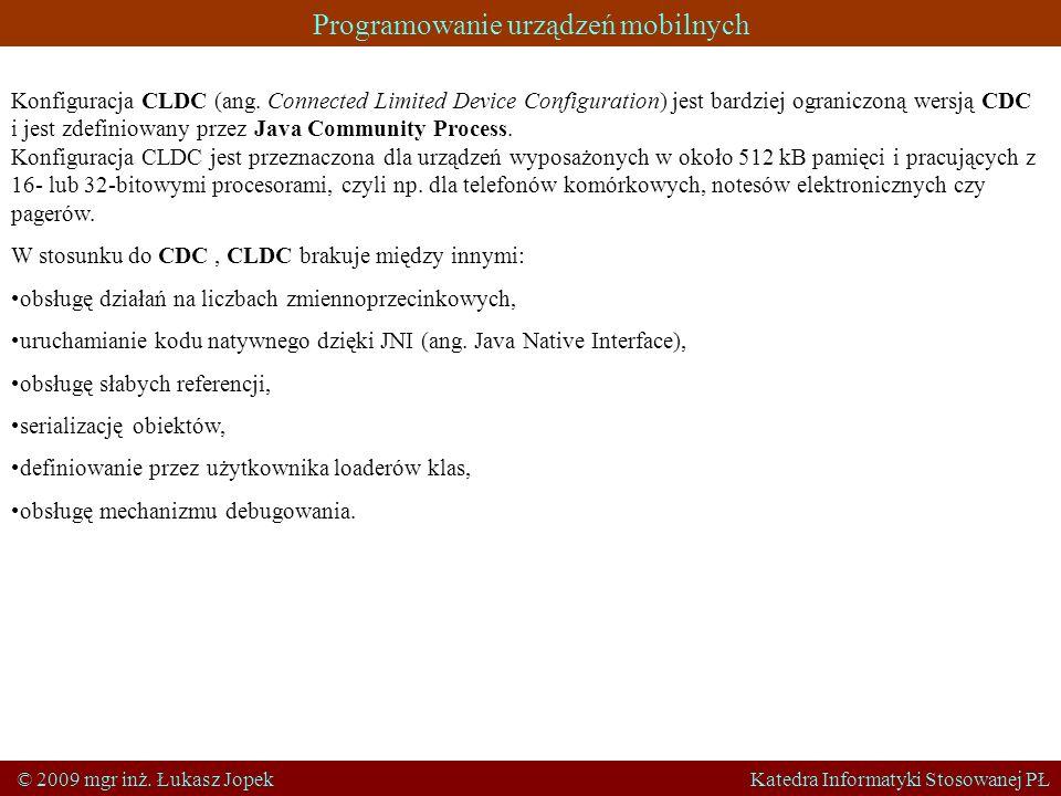 Programowanie urządzeń mobilnych © 2009 mgr inż. Łukasz Jopek Katedra Informatyki Stosowanej PŁ Konfiguracja CLDC (ang. Connected Limited Device Confi