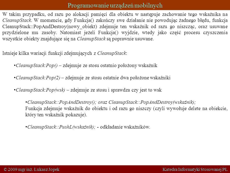 Programowanie urządzeń mobilnych © 2009 mgr inż. Łukasz Jopek Katedra Informatyki Stosowanej PŁ W takim przypadku, od razu po alokacji pamięci dla obi