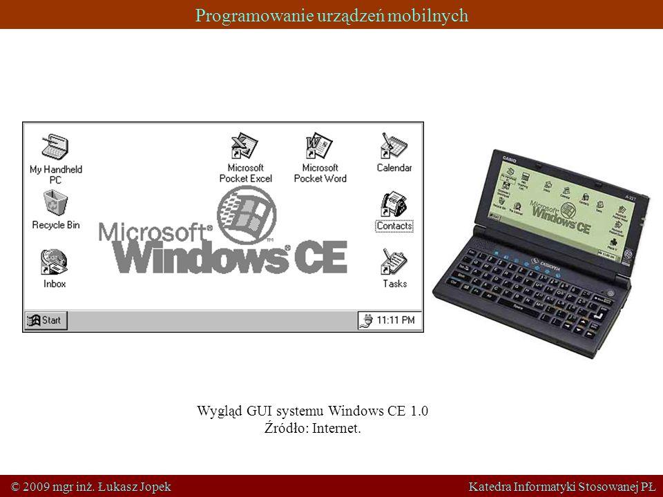 Programowanie urządzeń mobilnych © 2009 mgr inż. Łukasz Jopek Katedra Informatyki Stosowanej PŁ Wygląd GUI systemu Windows CE 1.0 Źródło: Internet.