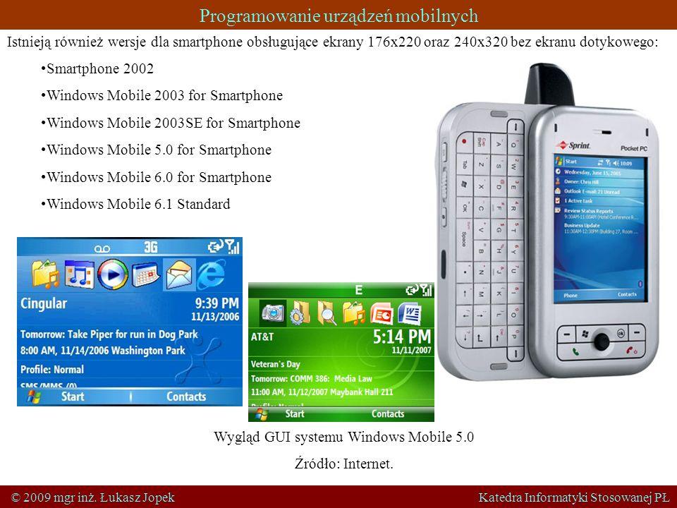 Programowanie urządzeń mobilnych © 2009 mgr inż. Łukasz Jopek Katedra Informatyki Stosowanej PŁ Istnieją również wersje dla smartphone obsługujące ekr