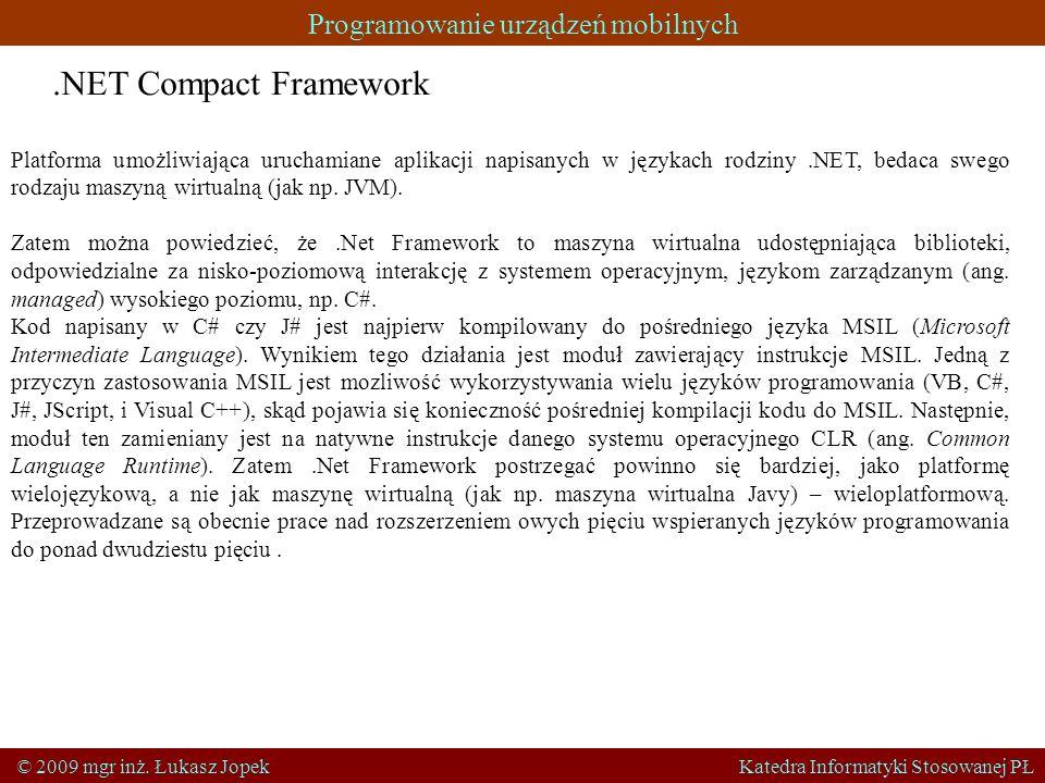 Programowanie urządzeń mobilnych © 2009 mgr inż. Łukasz Jopek Katedra Informatyki Stosowanej PŁ.NET Compact Framework Platforma umożliwiająca uruchami