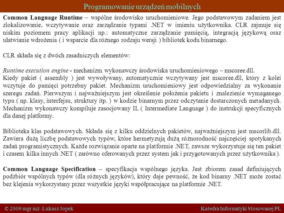Programowanie urządzeń mobilnych © 2009 mgr inż. Łukasz Jopek Katedra Informatyki Stosowanej PŁ Common Language Runtime – wspólne środowisko uruchomie
