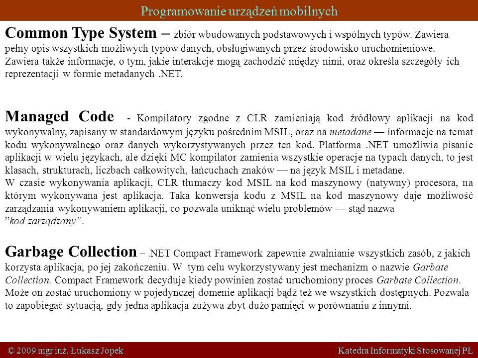 Programowanie urządzeń mobilnych © 2009 mgr inż. Łukasz Jopek Katedra Informatyki Stosowanej PŁ Common Type System – zbiór wbudowanych podstawowych i