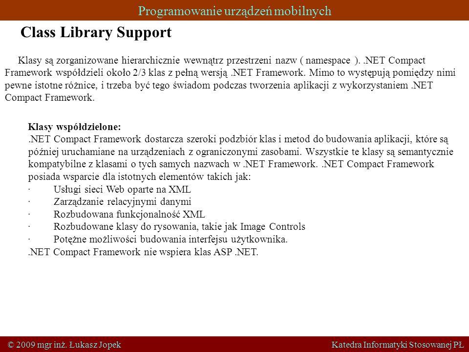Programowanie urządzeń mobilnych © 2009 mgr inż. Łukasz Jopek Katedra Informatyki Stosowanej PŁ Class Library Support Klasy są zorganizowane hierarchi