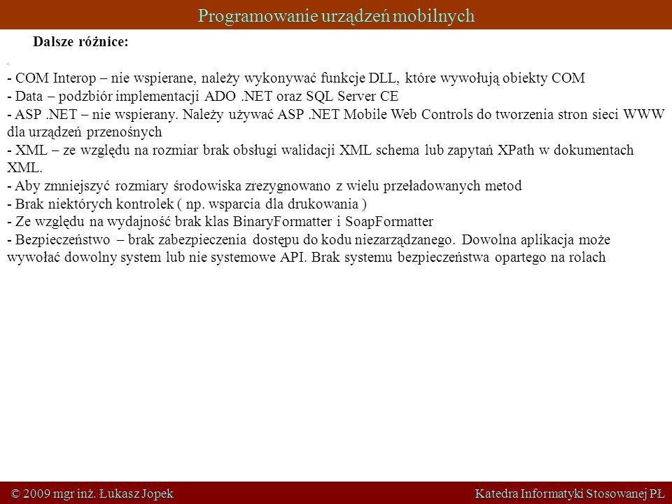 Programowanie urządzeń mobilnych © 2009 mgr inż. Łukasz Jopek Katedra Informatyki Stosowanej PŁ Dalsze różnice: · - COM Interop – nie wspierane, należ