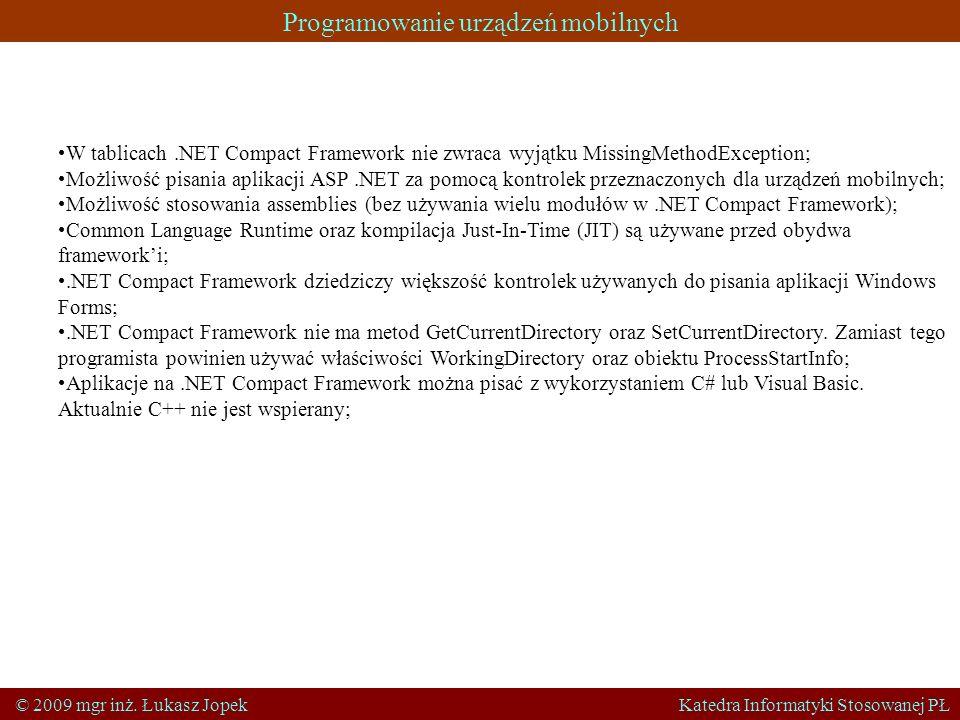 Programowanie urządzeń mobilnych © 2009 mgr inż. Łukasz Jopek Katedra Informatyki Stosowanej PŁ W tablicach.NET Compact Framework nie zwraca wyjątku M
