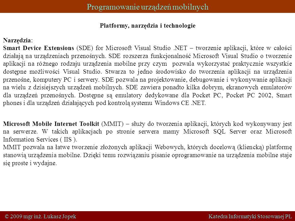 Programowanie urządzeń mobilnych © 2009 mgr inż. Łukasz Jopek Katedra Informatyki Stosowanej PŁ Platformy, narzędzia i technologie Narzędzia: Smart De