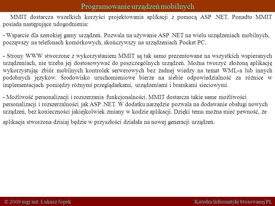 Programowanie urządzeń mobilnych © 2009 mgr inż. Łukasz Jopek Katedra Informatyki Stosowanej PŁ MMIT dostarcza wszelkich korzyści projektowania aplika