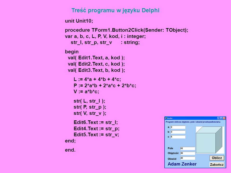 Treść programu w języku Delphi unit Unit10; procedure TForm1.Button2Click(Sender: TObject); var a, b, c, L, P, V, kod, i : integer; str_l, str_p, str_