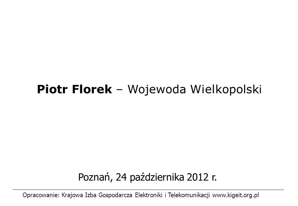 Poznań, 24 października 2012 r. Piotr Florek – Wojewoda Wielkopolsk i Opracowanie: Krajowa Izba Gospodarcza Elektroniki i Telekomunikacji www.kigeit.o