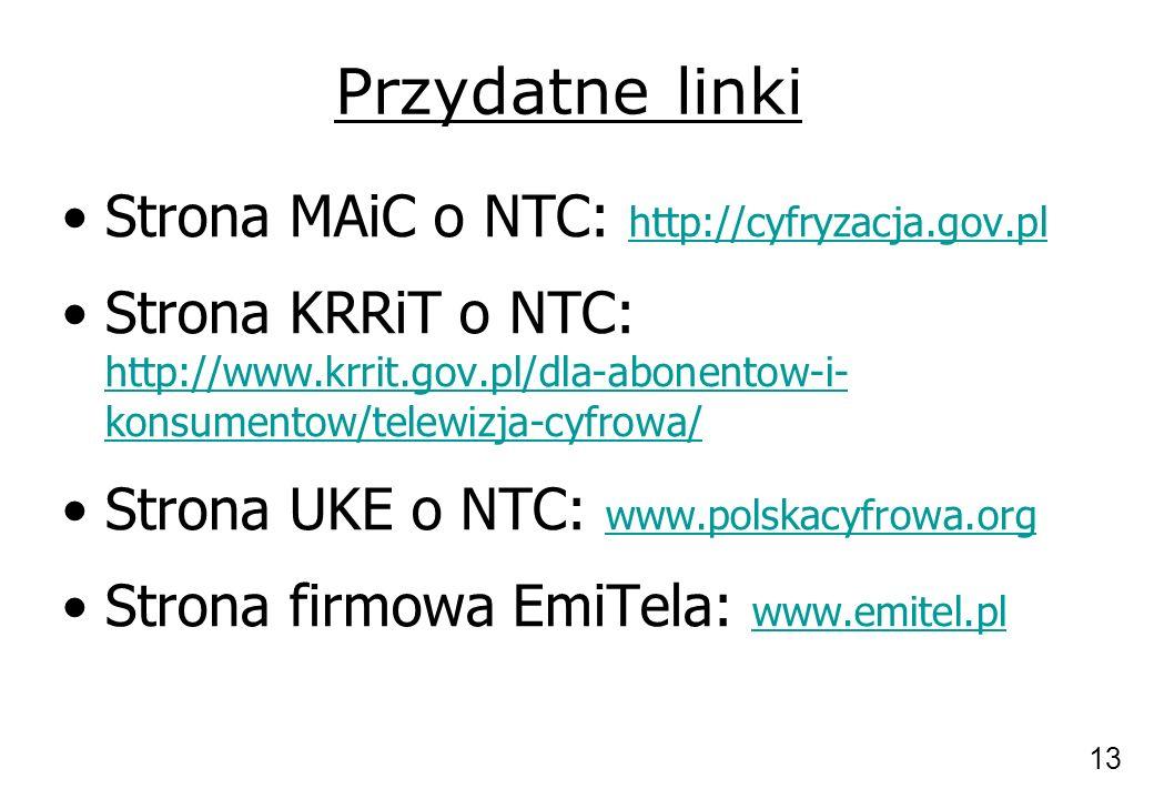 Przydatne linki Strona MAiC o NTC: http://cyfryzacja.gov.pl http://cyfryzacja.gov.pl Strona KRRiT o NTC: http://www.krrit.gov.pl/dla-abonentow-i- konsumentow/telewizja-cyfrowa/ http://www.krrit.gov.pl/dla-abonentow-i- konsumentow/telewizja-cyfrowa/ Strona UKE o NTC: www.polskacyfrowa.org www.polskacyfrowa.org Strona firmowa EmiTela: www.emitel.pl www.emitel.pl 13