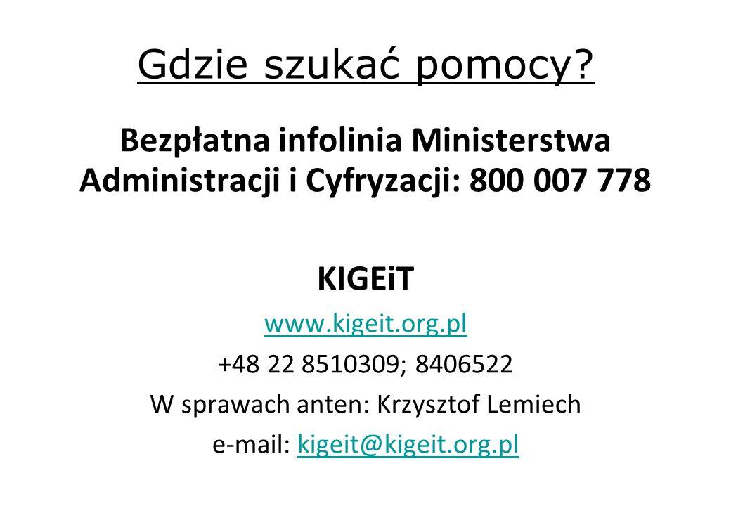 Gdzie szukać pomocy? Bezpłatna infolinia Ministerstwa Administracji i Cyfryzacji: 800 007 778 KIGEiT www.kigeit.org.pl +48 22 8510309; 8406522 W spraw